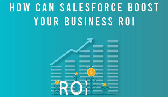 How can Salesforce Boost your Business ROI