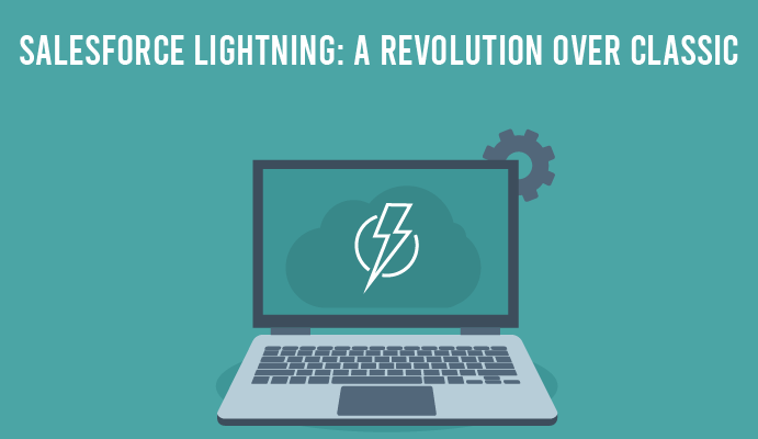 Salesforce Lightning: A Revolution over Classic