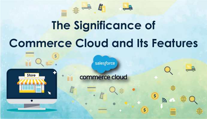 The Significance of Salesforce Commerce Cloud and its Features