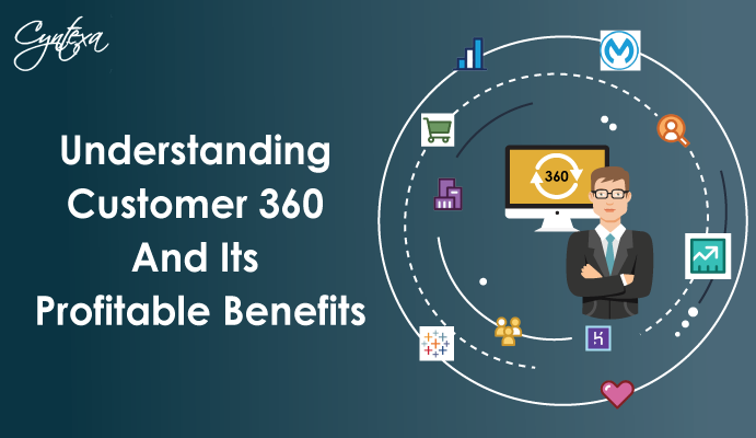 Understanding Customer 360 And Its Profitable Benefits