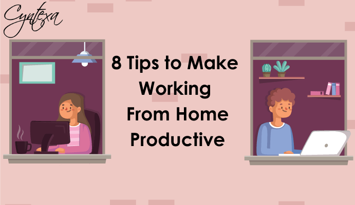 8 Tips to Make Working From Home Productive