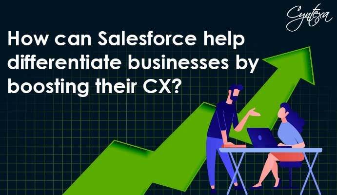 How can Salesforce help differentiate businesses by boosting their CX?