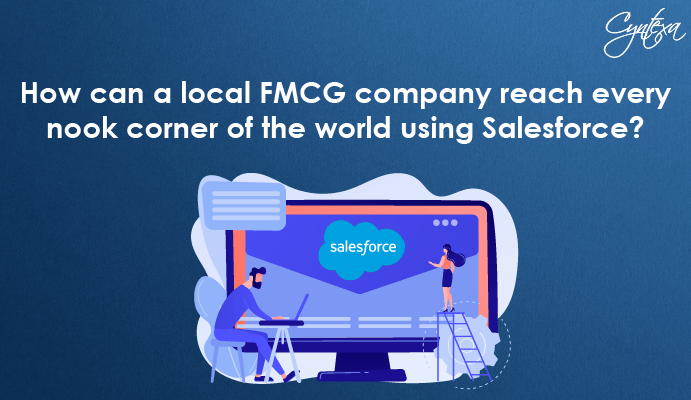How can a local FMCG company reach every nook corner of the world using Salesforce?