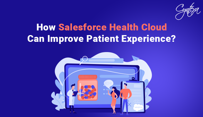 How Salesforce Health Cloud can Improve Patient Experience?