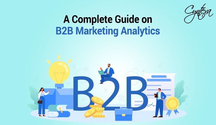 A Complete Guide on B2B Marketing Analytics