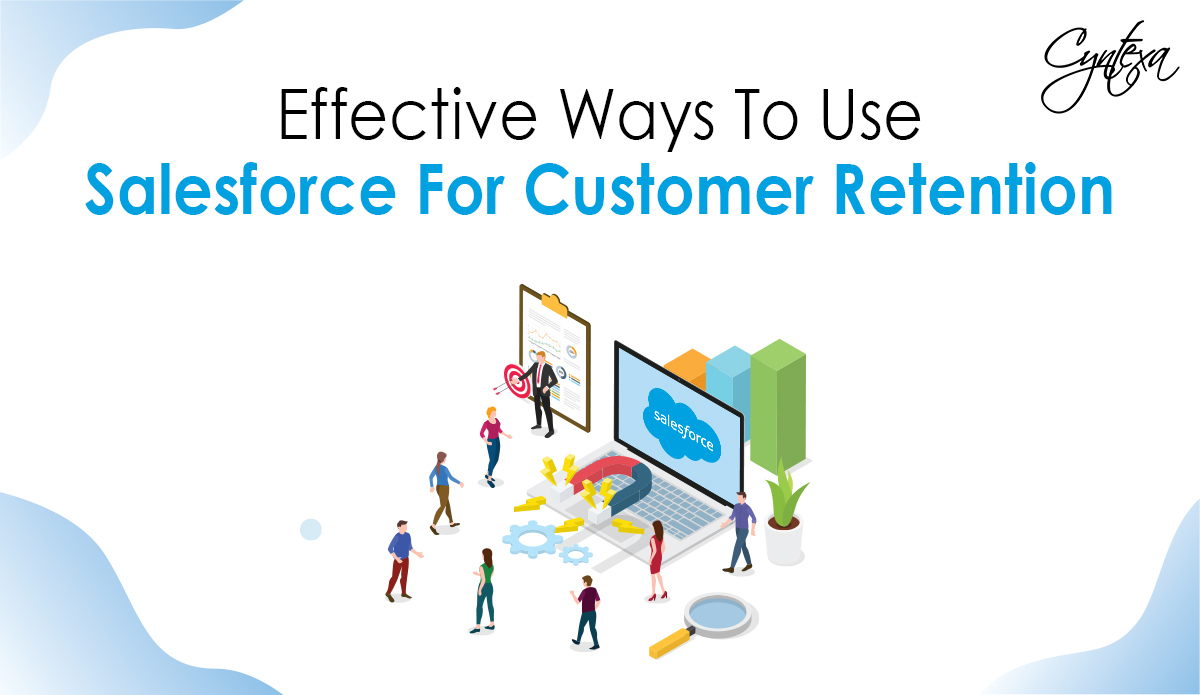 Effective Ways To Use Salesforce For Customer Retention