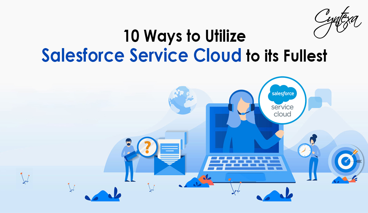 10 Ways to Utilize Salesforce Service Cloud to its Fullest
