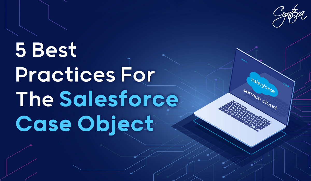5 Best Practices for the Salesforce Case Object