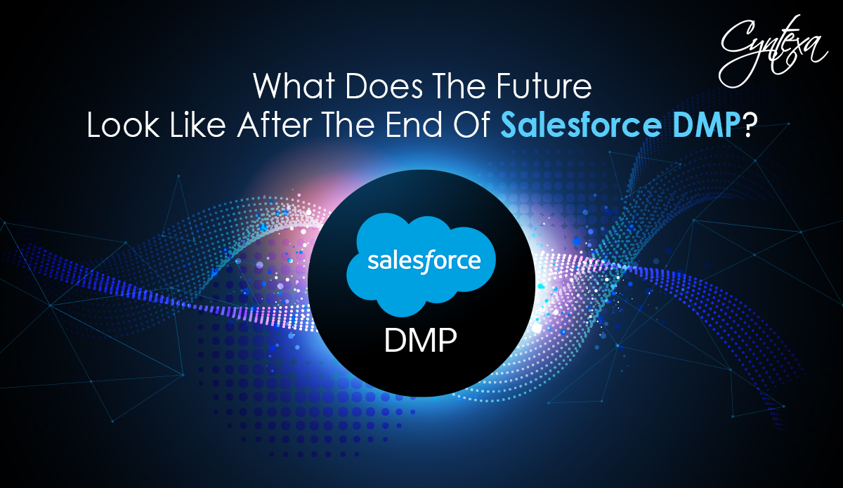 What Does The Future Looks Like After The End Of Salesforce DMP